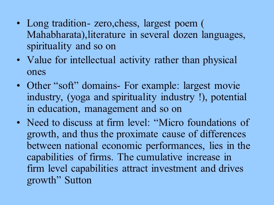 Long tradition- zero,chess, largest poem ( Mahabharata),literature in several dozen languages, spirituality and so on Value for intellectual activity