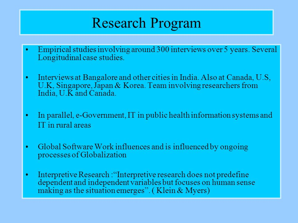 Research Program Empirical studies involving around 300 interviews over 5 years. Several Longitudinal case studies. Interviews at Bangalore and other