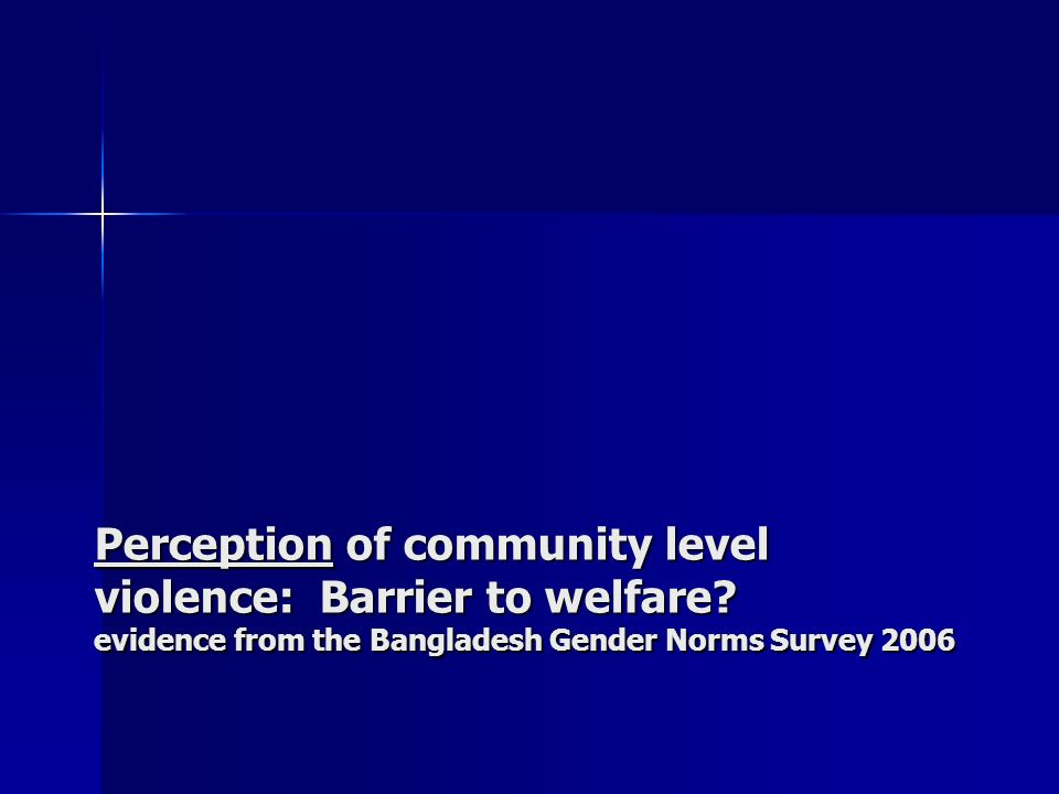 Perception of community level violence: Barrier to welfare.