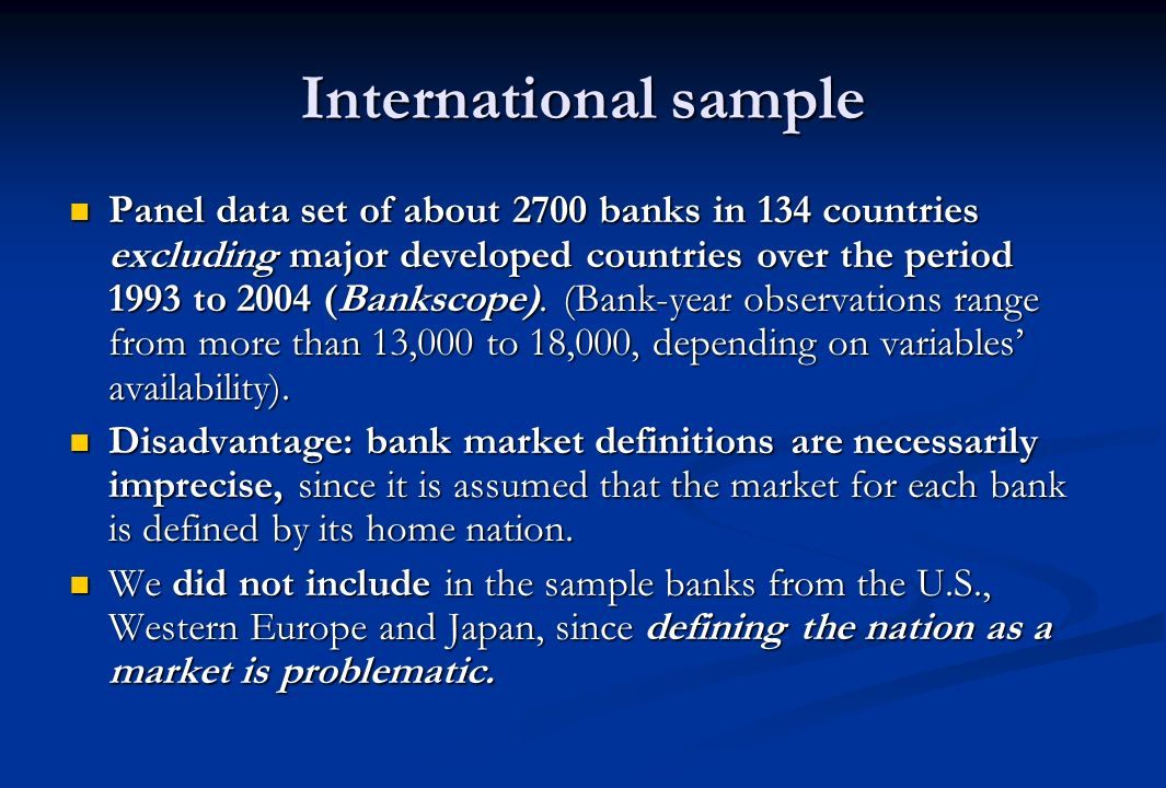 International sample Panel data set of about 2700 banks in 134 countries excluding major developed countries over the period 1993 to 2004 (Bankscope).