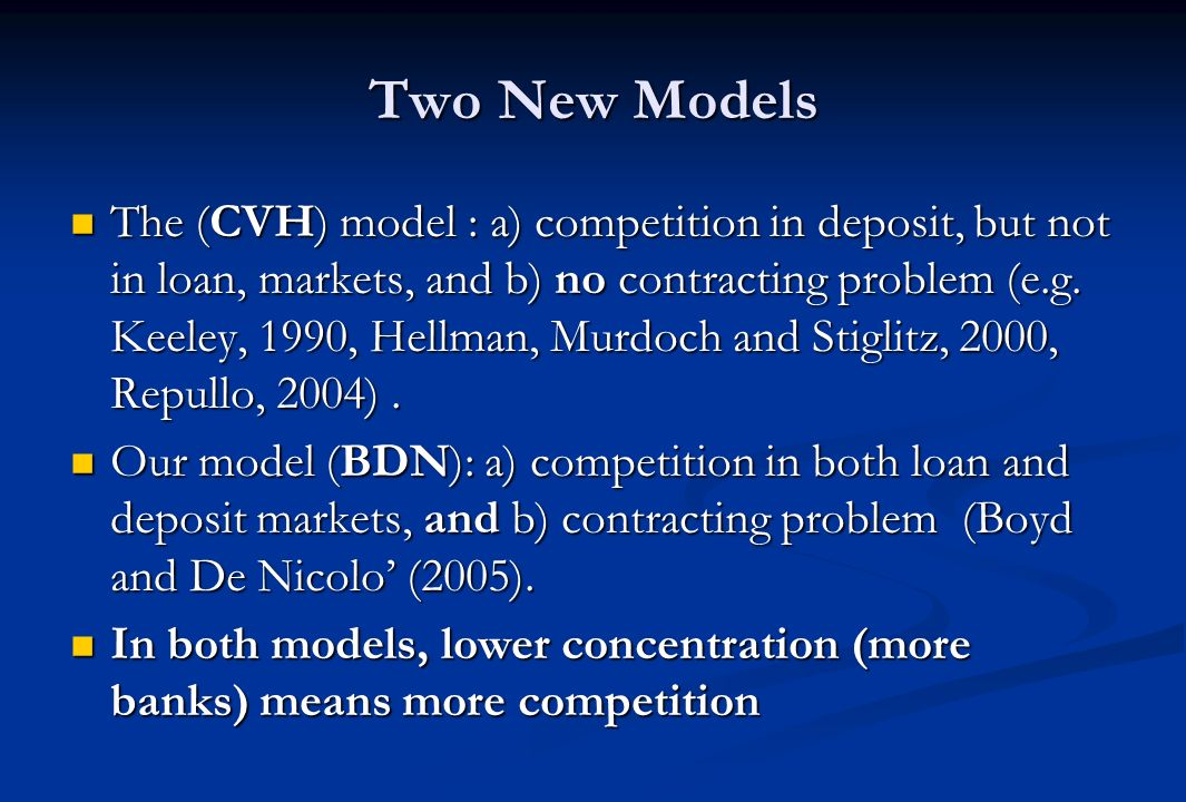 Two New Models The (CVH) model : a) competition in deposit, but not in loan, markets, and b) no contracting problem (e.g.