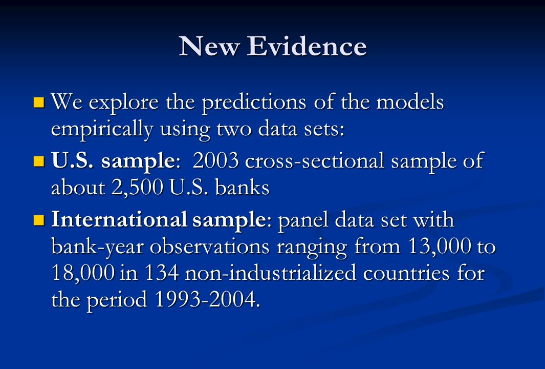 New Evidence We explore the predictions of the models empirically using two data sets: We explore the predictions of the models empirically using two data sets: U.S.