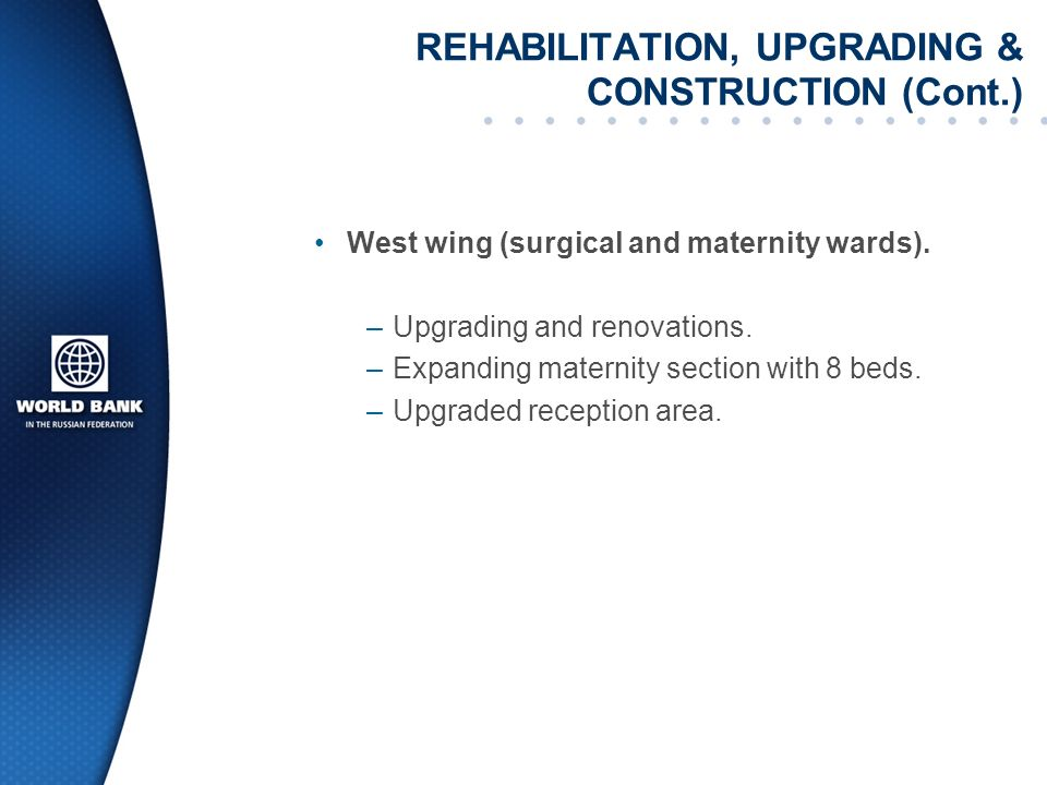REHABILITATION, UPGRADING & CONSTRUCTION (Cont.) West wing (surgical and maternity wards).