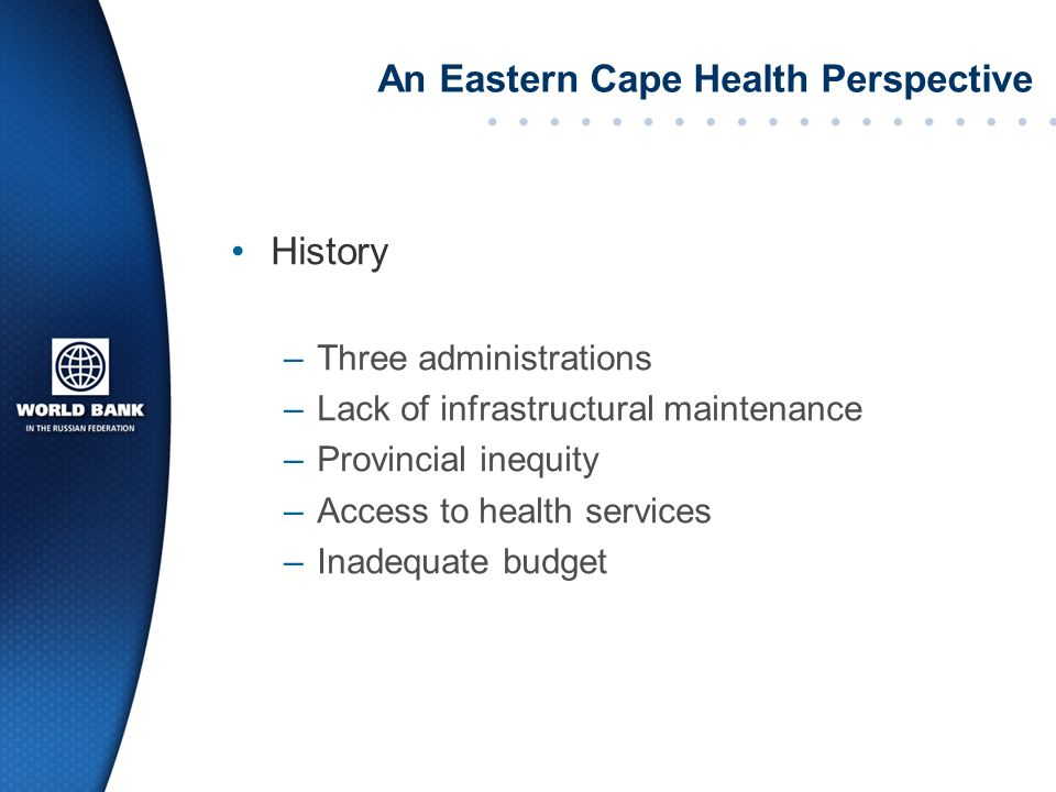 An Eastern Cape Health Perspective History –Three administrations –Lack of infrastructural maintenance –Provincial inequity –Access to health services –Inadequate budget