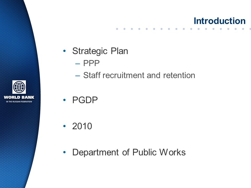 Introduction Strategic Plan –PPP –Staff recruitment and retention PGDP 2010 Department of Public Works