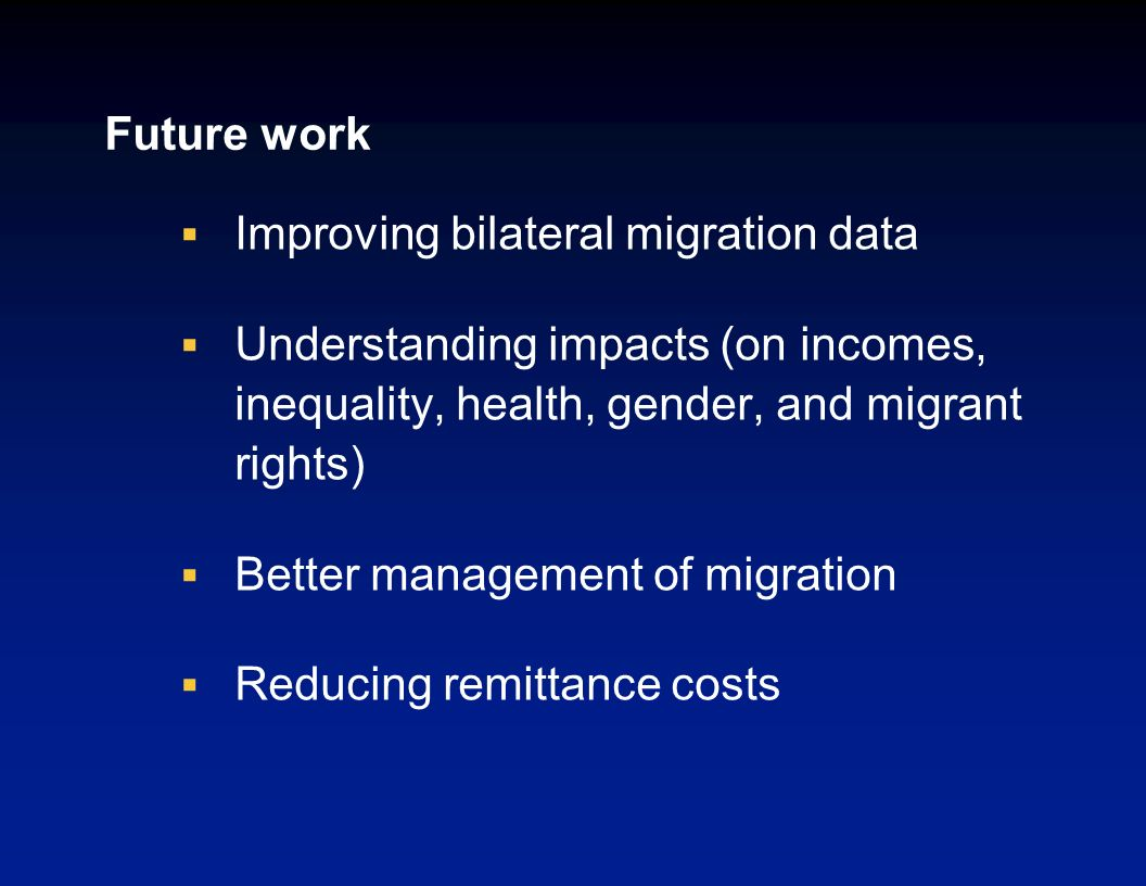 Policy priorities Governments can provide information and regulate intermediaries to reduce risks, costs of migration High remittance costs faced by p