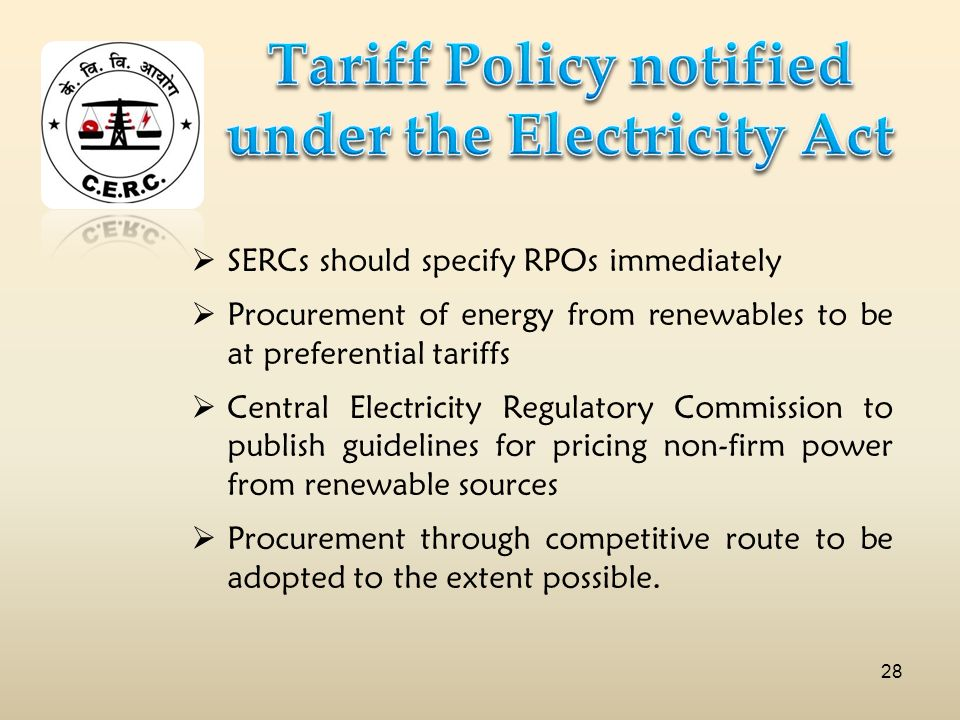 SERCs should specify RPOs immediately Procurement of energy from renewables to be at preferential tariffs Central Electricity Regulatory Commission to publish guidelines for pricing non-firm power from renewable sources Procurement through competitive route to be adopted to the extent possible.