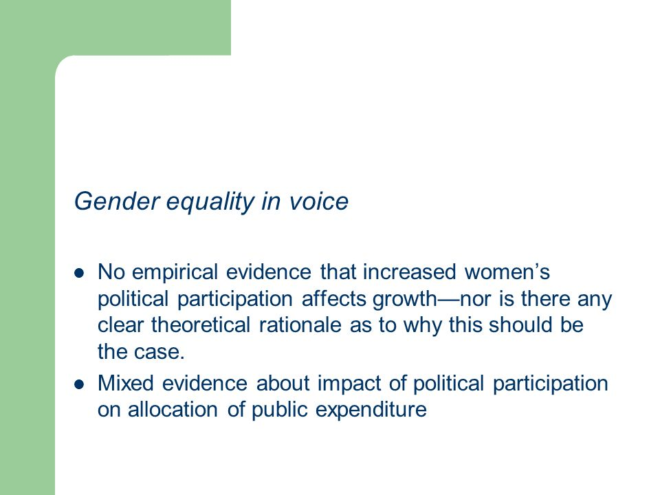 Gender equality in voice No empirical evidence that increased womens political participation affects growthnor is there any clear theoretical rationale as to why this should be the case.