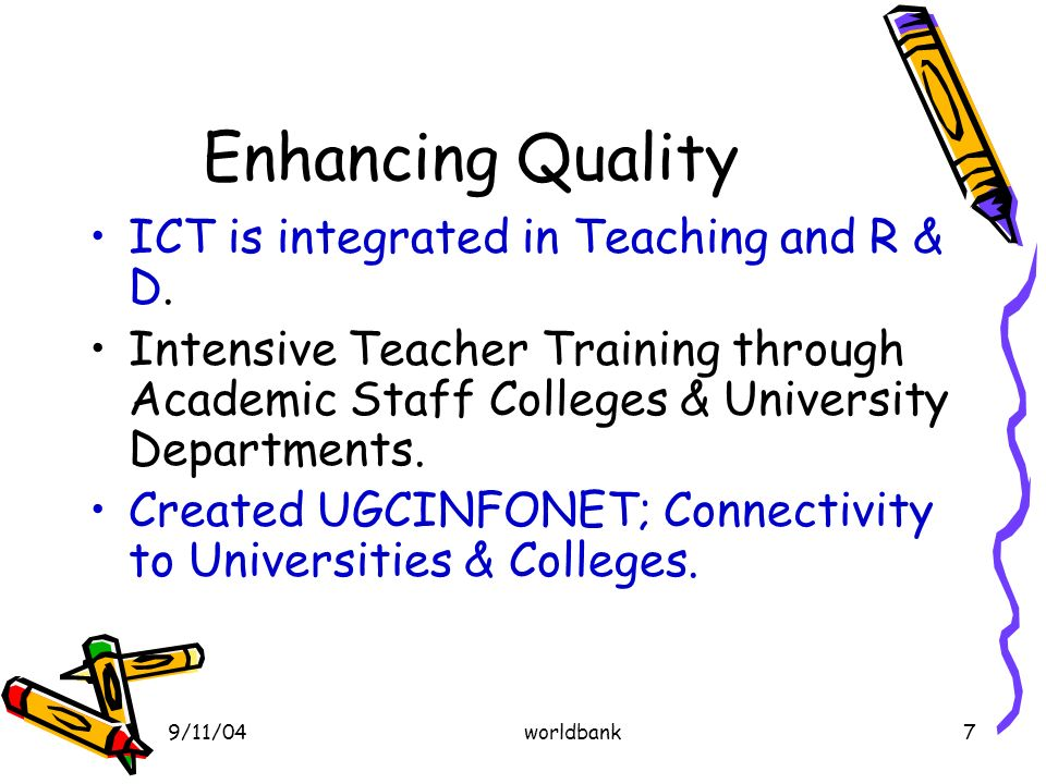 9/11/04worldbank7 Enhancing Quality ICT is integrated in Teaching and R & D.
