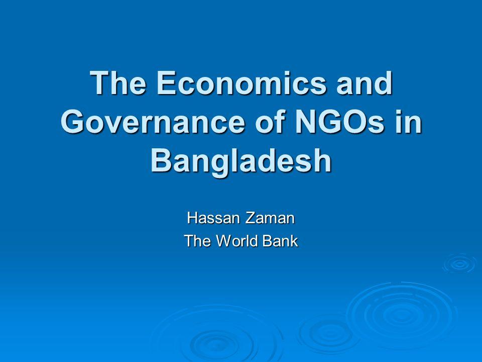 The Economics and Governance of NGOs in Bangladesh Hassan Zaman The World Bank