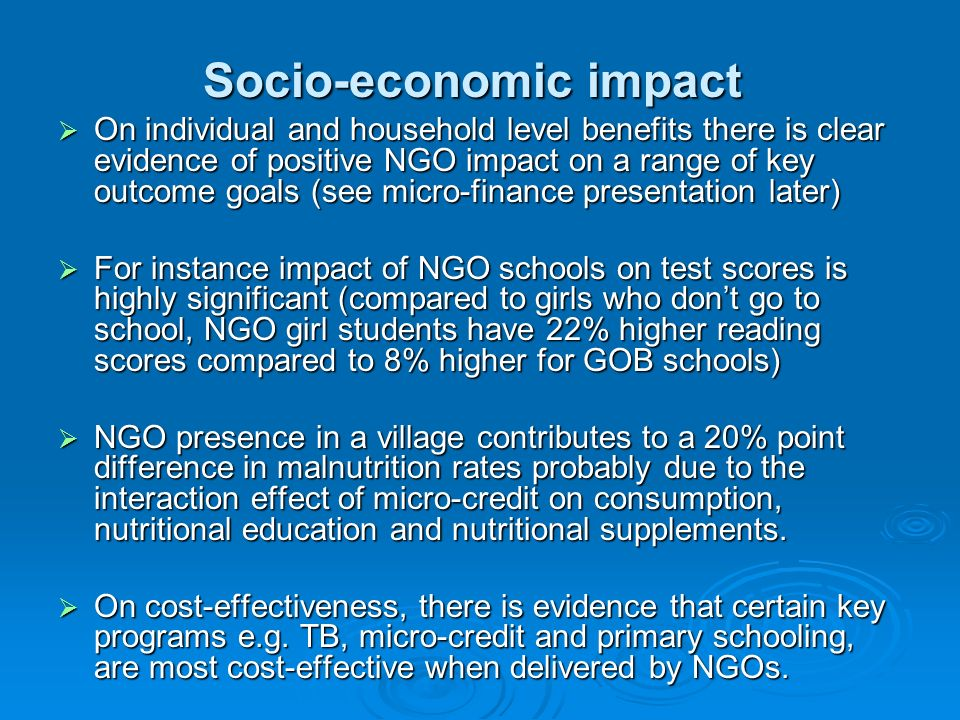 Socio-economic impact On individual and household level benefits there is clear evidence of positive NGO impact on a range of key outcome goals (see m