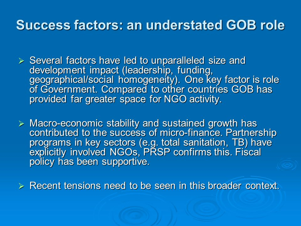 Success factors: an understated GOB role Several factors have led to unparalleled size and development impact (leadership, funding, geographical/socia