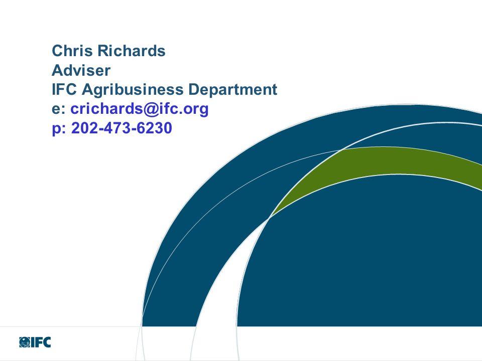 Chris Richards Adviser IFC Agribusiness Department e: crichards@ifc.org p: 202-473-6230