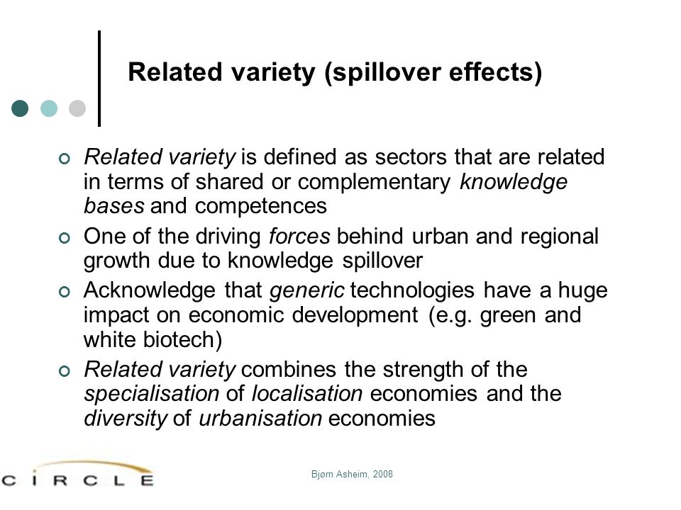 Bjørn Asheim, 2008 Related variety (spillover effects) Related variety is defined as sectors that are related in terms of shared or complementary know