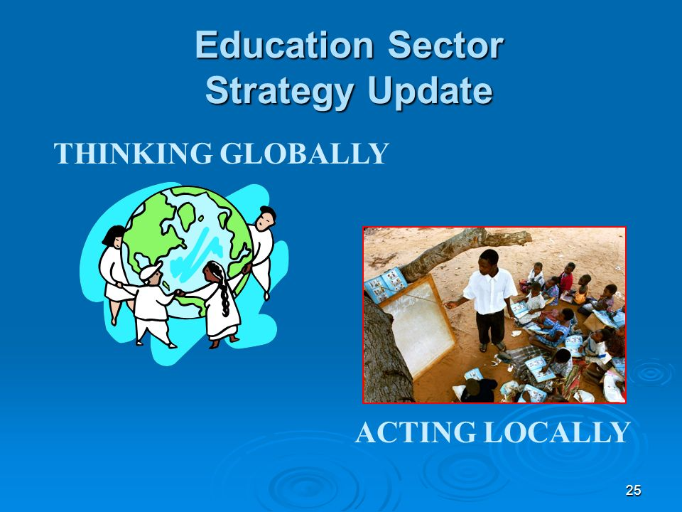 25 Education Sector Strategy Update THINKING GLOBALLY ACTING LOCALLY