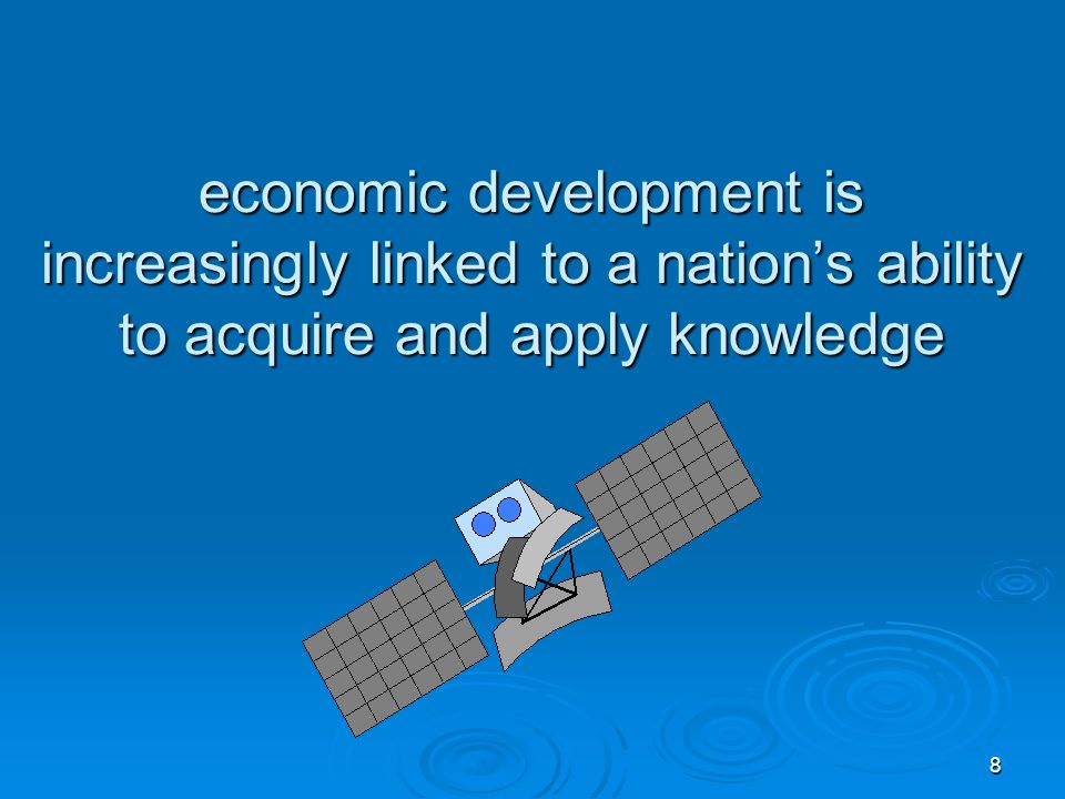 8 economic development is increasingly linked to a nations ability to acquire and apply knowledge