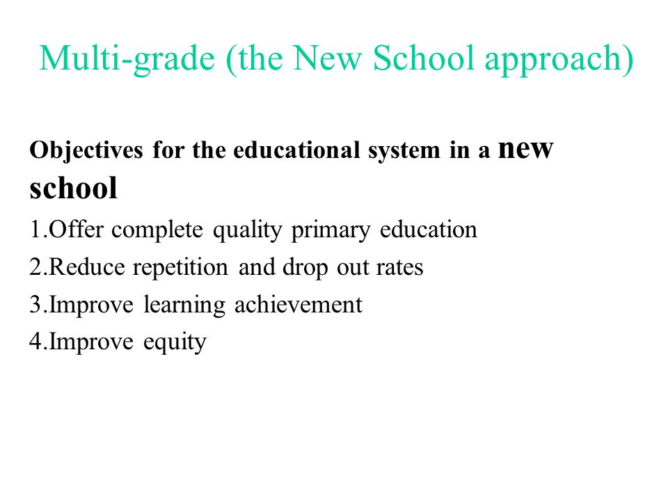 Multi-grade (the New School approach) Objectives for the community in a new school 1.Strengthen the relationship between the school and the community