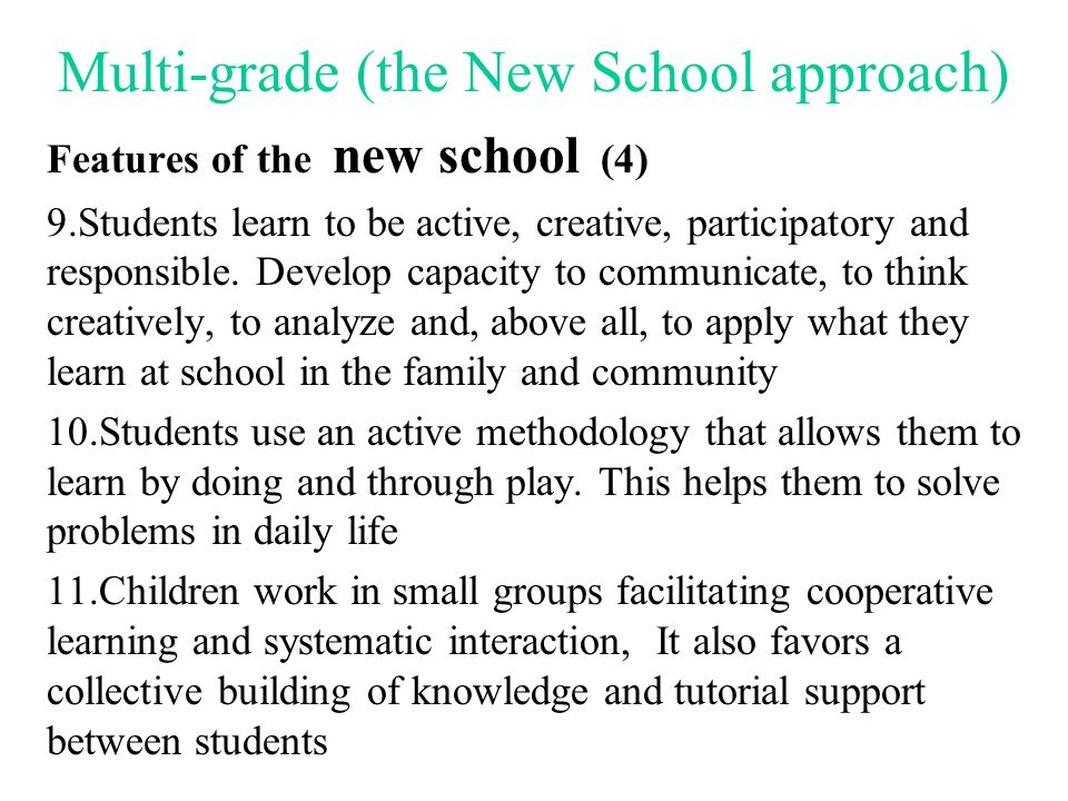 Multi-grade (the New School approach) Features of the new school (3) 6.Numerous evaluations have shown that the quality of education can be improved d