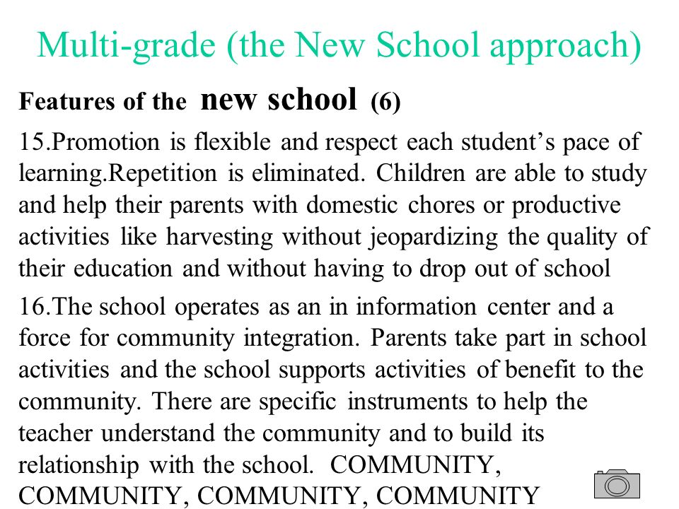 Multi-grade (the New School approach) Features of the new school (5) 12.It offers learning guides to help students acquire the basic lessons included