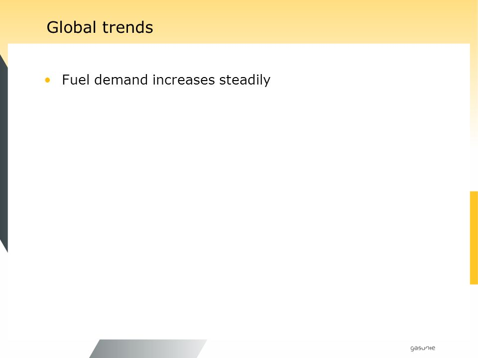 Global trends Fuel demand increases steadily