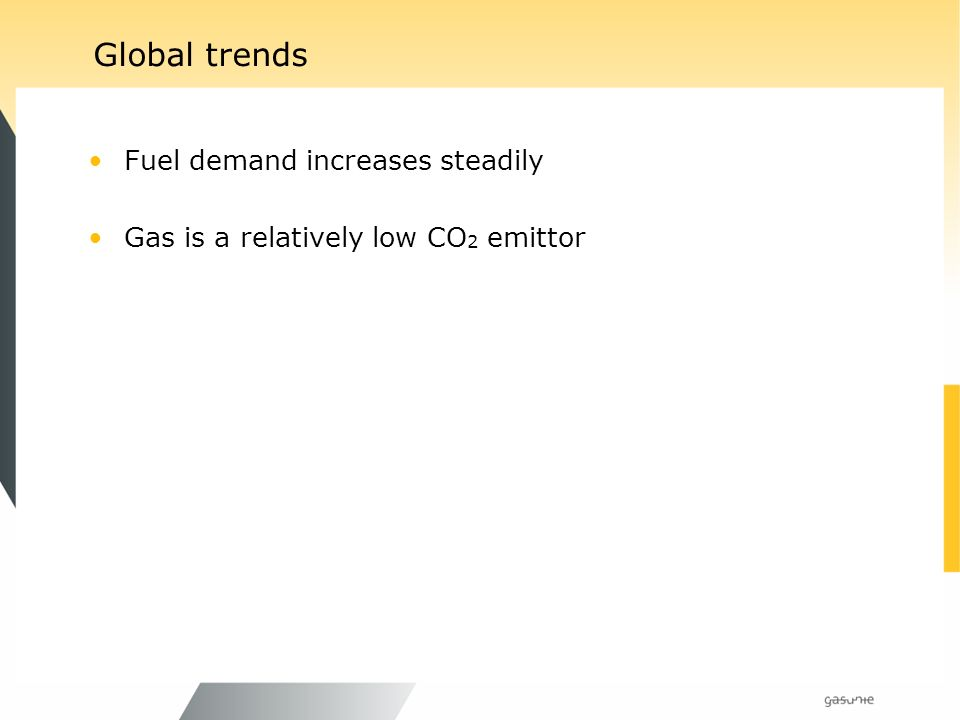Global trends Fuel demand increases steadily Gas is a relatively low CO 2 emittor