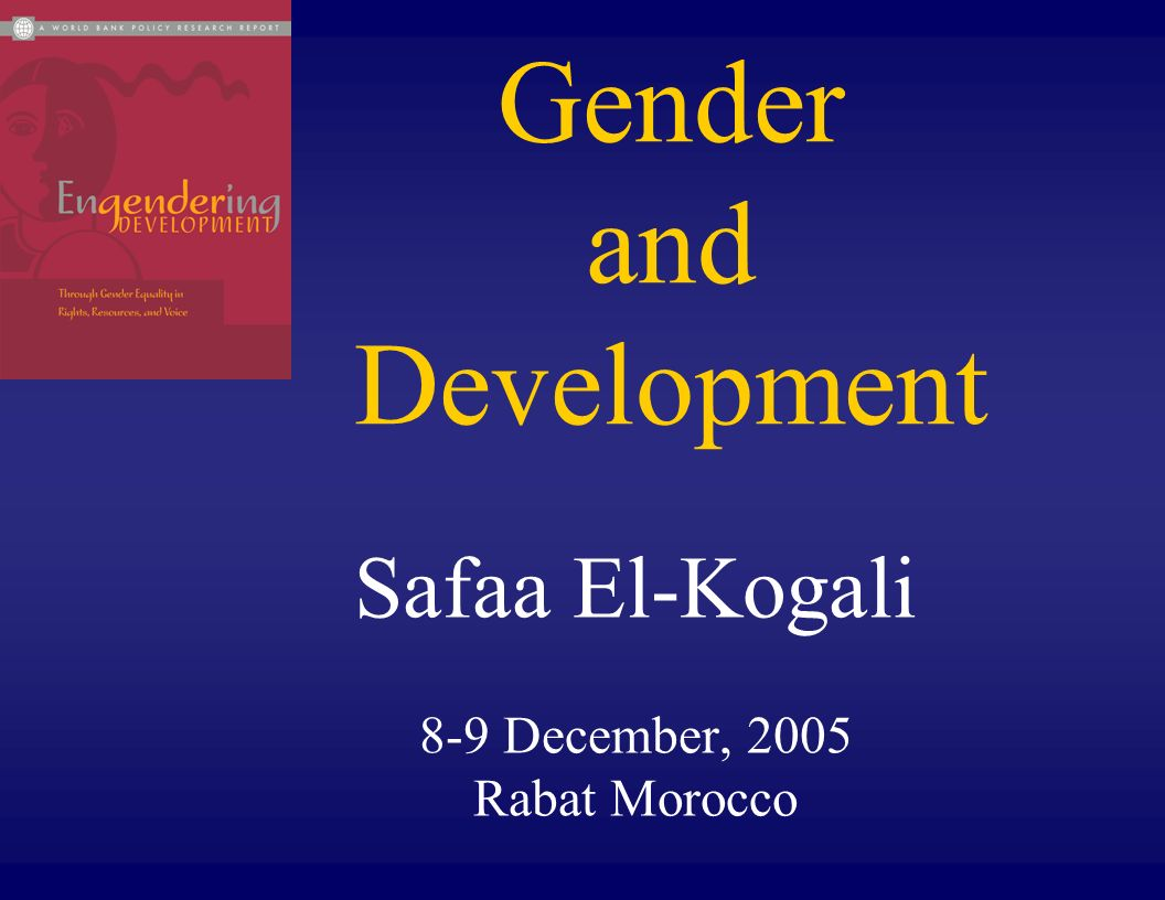 Gender and Development Safaa El-Kogali 8-9 December, 2005 Rabat Morocco