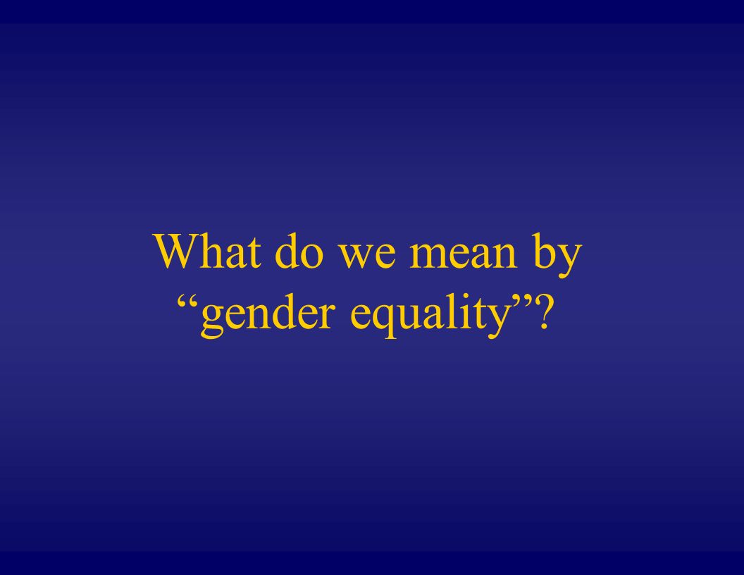 What do we mean by gender equality?