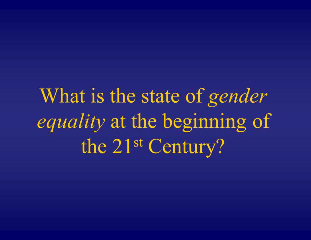 What is the state of gender equality at the beginning of the 21 st Century?