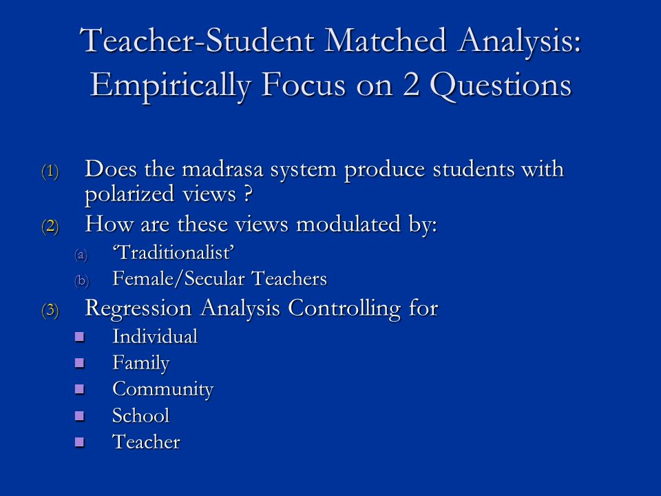 Teacher-Student Matched Analysis: Empirically Focus on 2 Questions (1) Does the madrasa system produce students with polarized views .