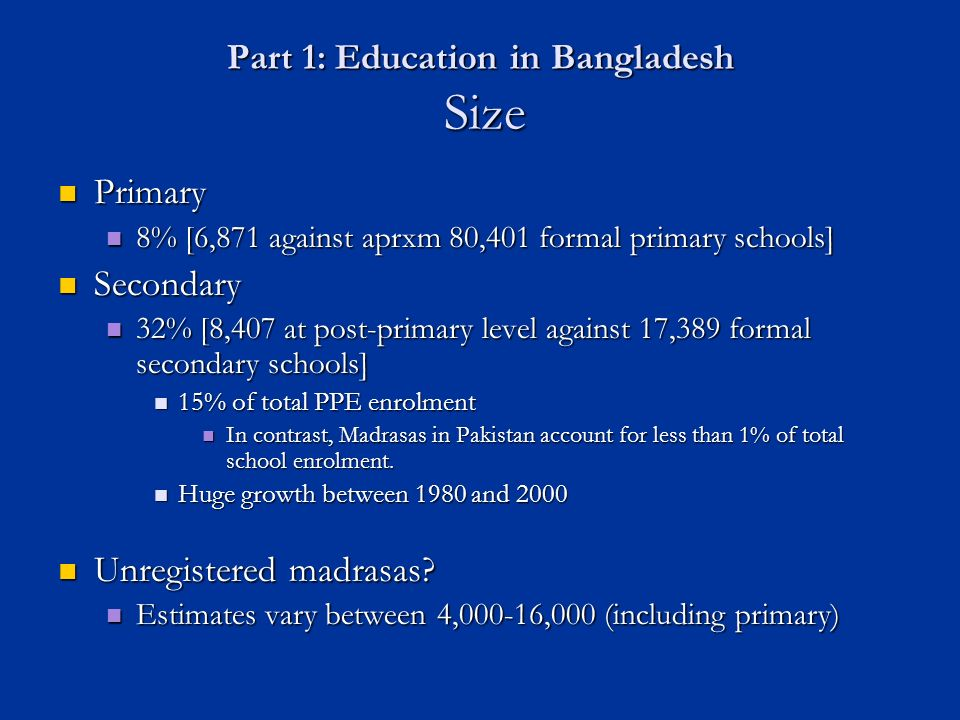 Part 1: Education in Bangladesh Stylized facts (1) The most-feminized and largest co-ed madrasa system in the world.