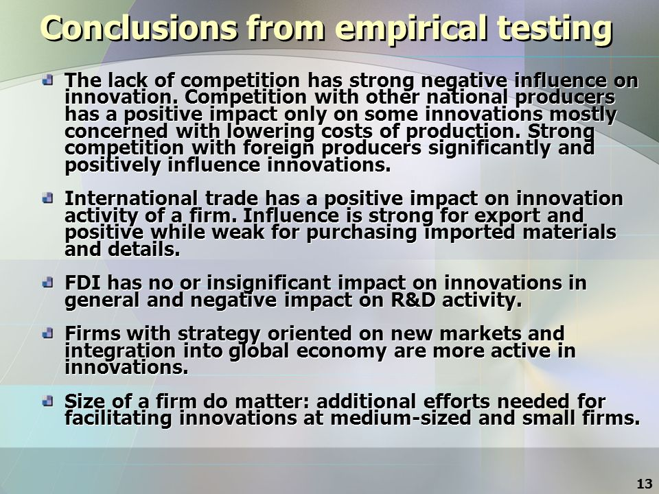 13 Conclusions from empirical testing The lack of competition has strong negative influence on innovation.