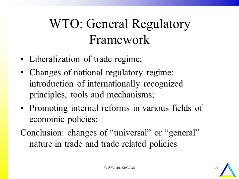 www.ier.kiev.ua10 WTO: General Regulatory Framework Liberalization of trade regime; Changes of national regulatory regime: introduction of internation