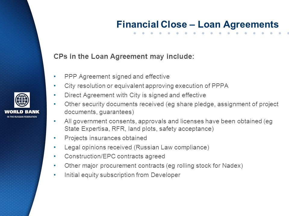 Financial Close – Loan Agreements CPs in the Loan Agreement may include: PPP Agreement signed and effective City resolution or equivalent approving ex