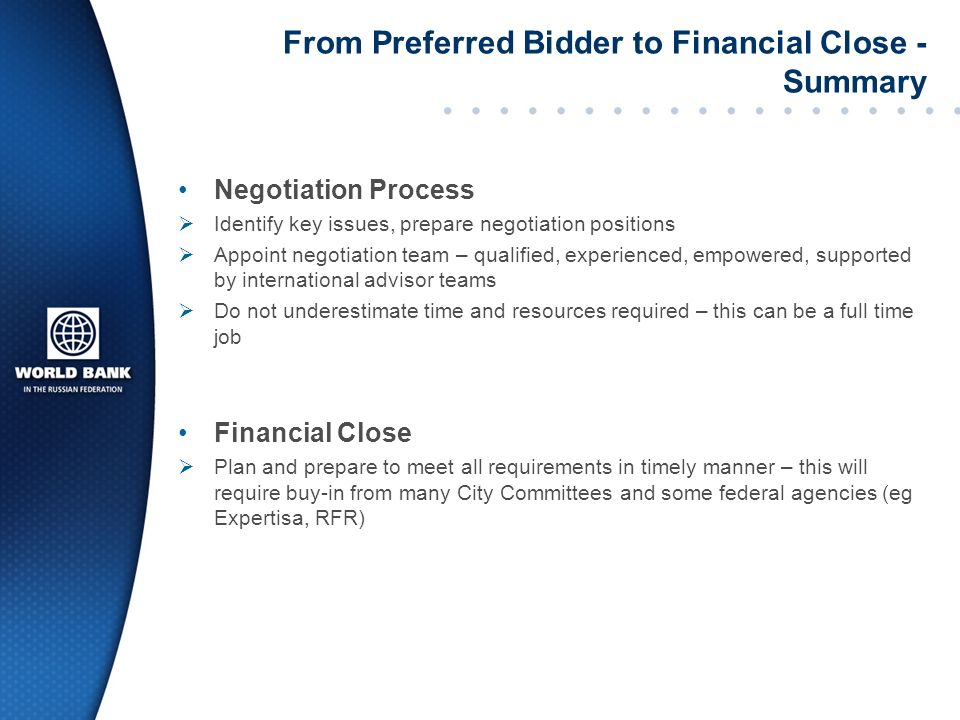 From Preferred Bidder to Financial Close - Summary Negotiation Process Identify key issues, prepare negotiation positions Appoint negotiation team – q