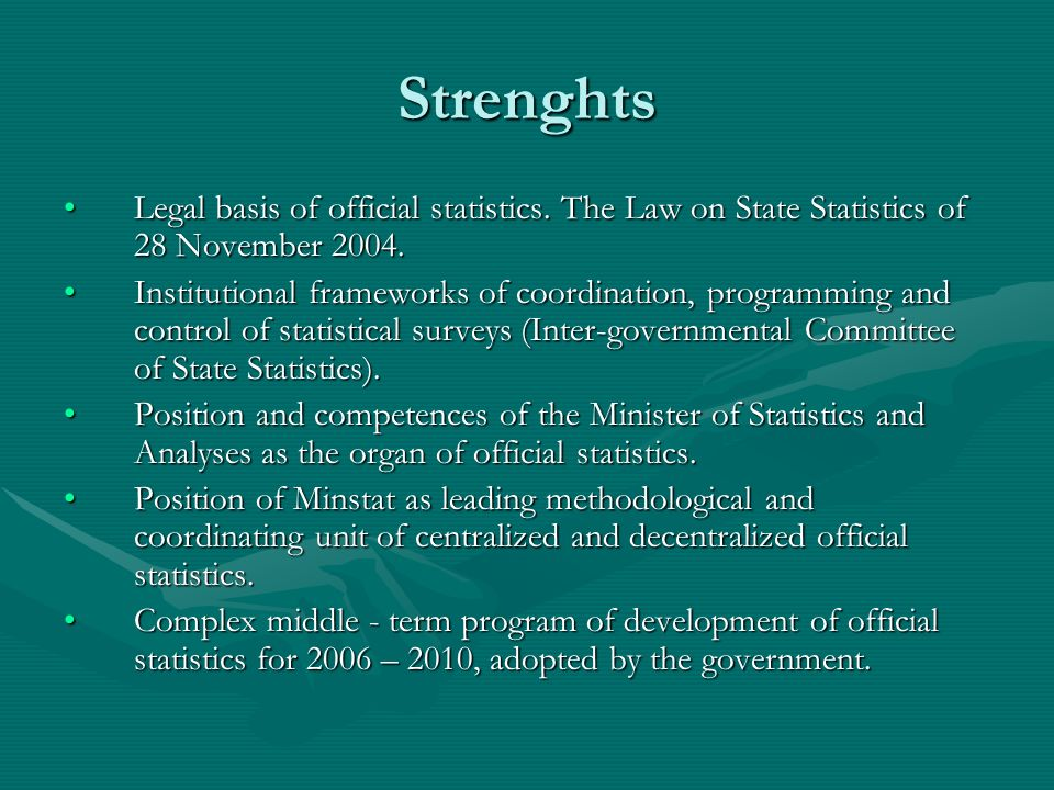 Strenghts Legal basis of official statistics. The Law on State Statistics of 28 November 2004.Legal basis of official statistics. The Law on State Sta
