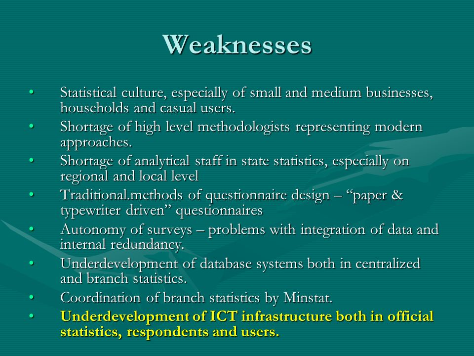 Weaknesses Statistical culture, especially of small and medium businesses, households and casual users.Statistical culture, especially of small and me