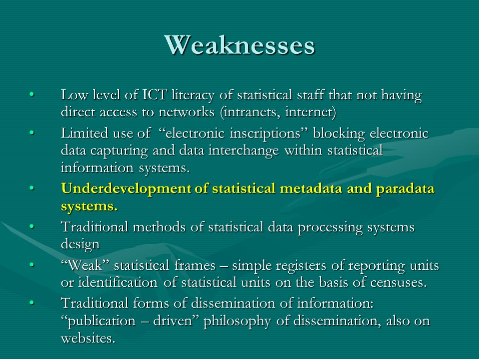 Weaknesses Low level of ICT literacy of statistical staff that not having direct access to networks (intranets, internet)Low level of ICT literacy of