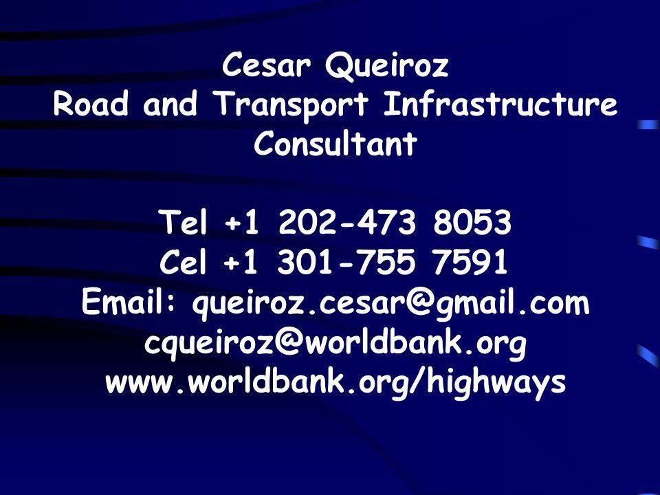 Cesar Queiroz Road and Transport Infrastructure Consultant Tel +1 202-473 8053 Cel +1 301-755 7591 Email: queiroz.cesar@gmail.com cqueiroz@worldbank.org www.worldbank.org/highways