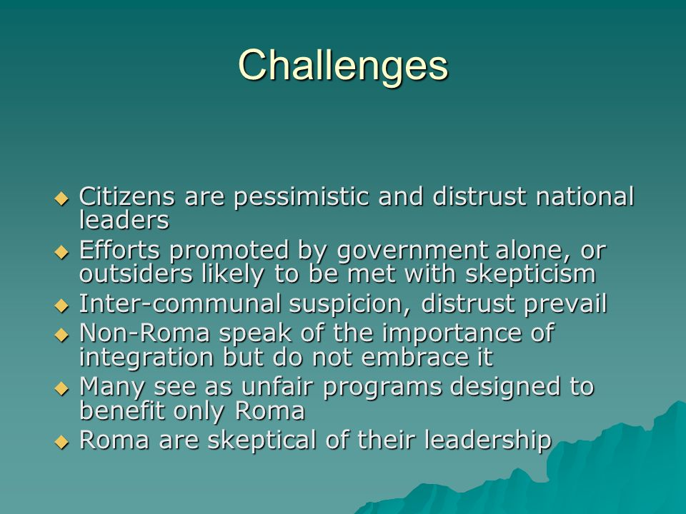 Challenges Citizens are pessimistic and distrust national leaders Citizens are pessimistic and distrust national leaders Efforts promoted by governmen