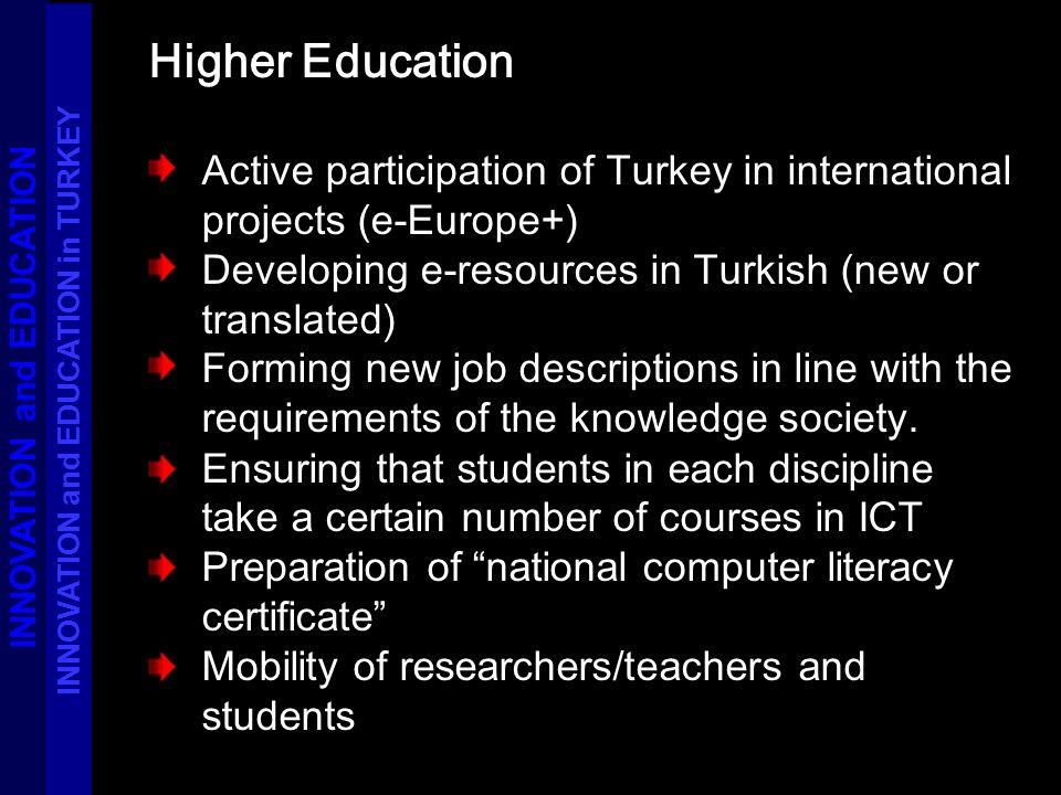 Higher Education Active participation of Turkey in international projects (e-Europe+) Developing e-resources in Turkish (new or translated) Forming ne