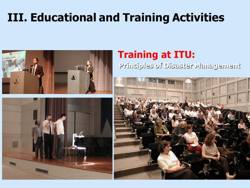 Training at ITU: Principles of Disaster Management Principles of Disaster Management III. Educational and Training Activities
