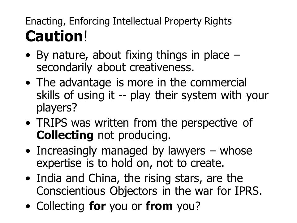 Enacting, Enforcing Intellectual Property Rights Caution.
