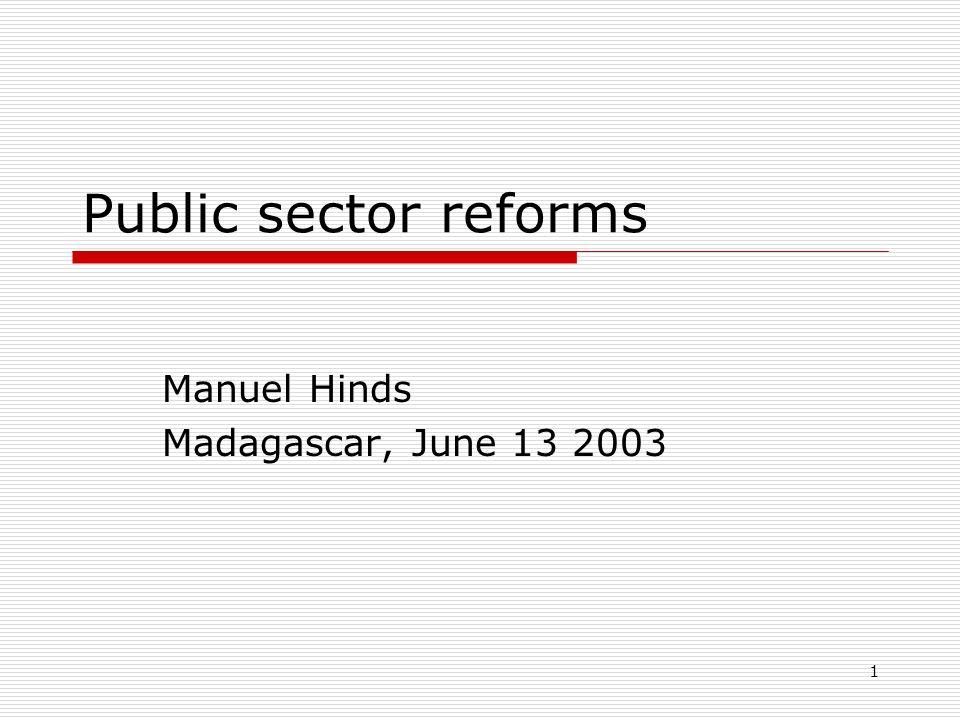 1 Public sector reforms Manuel Hinds Madagascar, June 13 2003