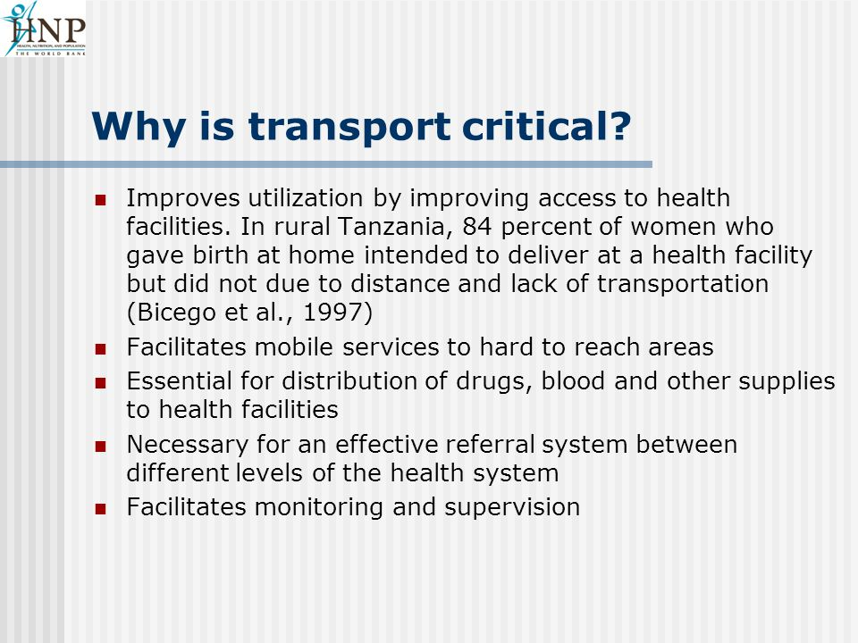 Why is transport critical. Improves utilization by improving access to health facilities.
