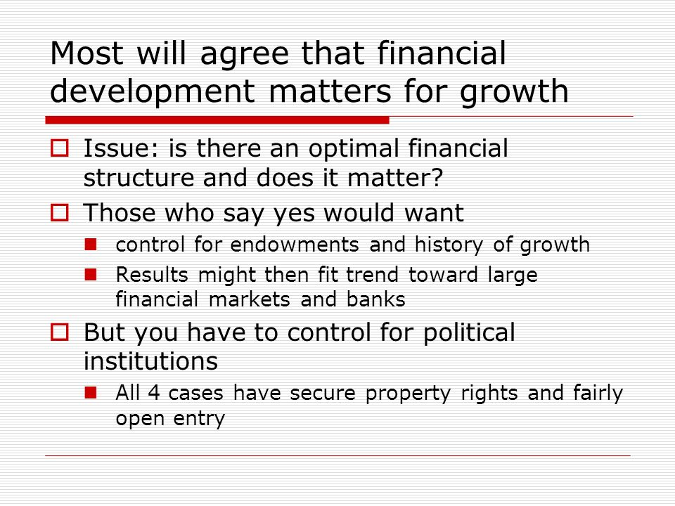 Most will agree that financial development matters for growth Issue: is there an optimal financial structure and does it matter.