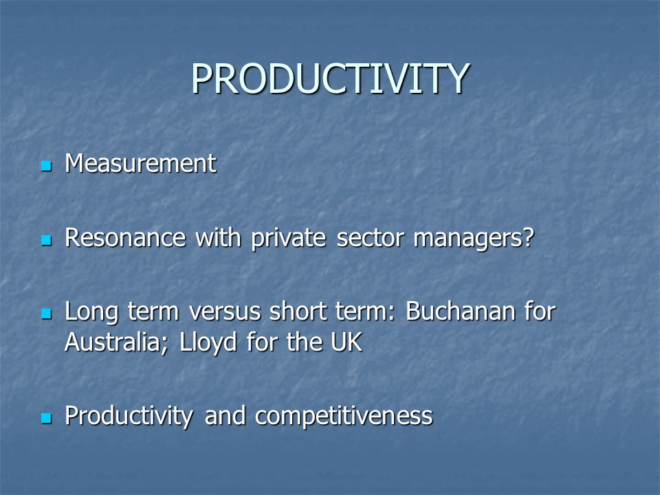 PRODUCTIVITY Measurement Measurement Resonance with private sector managers.
