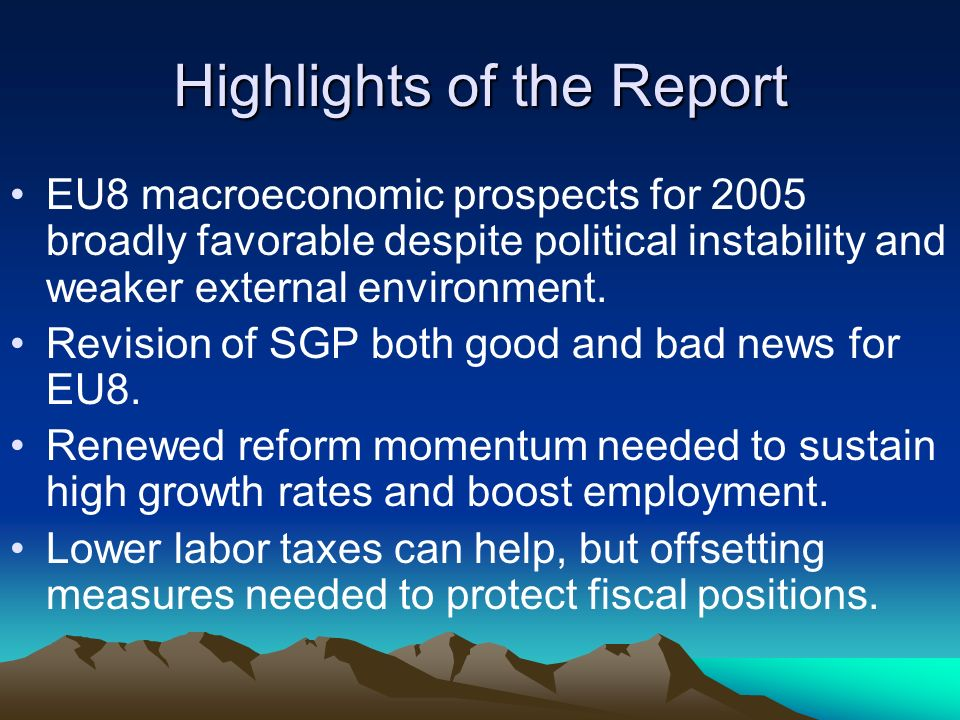 Highlights of the Report EU8 macroeconomic prospects for 2005 broadly favorable despite political instability and weaker external environment. Revisio