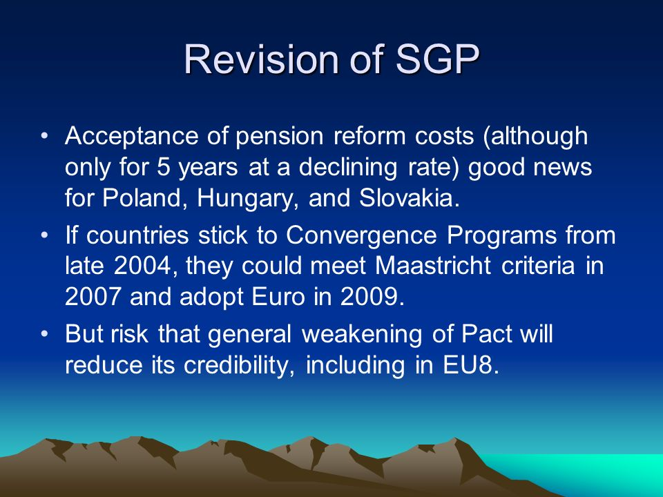 Revision of SGP Acceptance of pension reform costs (although only for 5 years at a declining rate) good news for Poland, Hungary, and Slovakia.