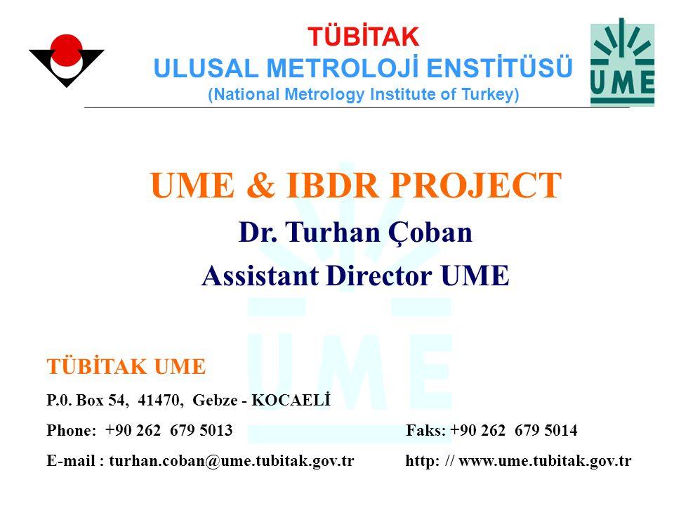 TÜBİTAK ULUSAL METROLOJİ ENSTİTÜSÜ (National Metrology Institute of Turkey) UME & IBDR PROJECT Dr. Turhan Çoban Assistant Director UME TÜBİTAK UME P.0