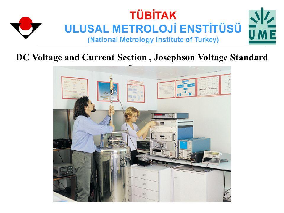 TÜBİTAK ULUSAL METROLOJİ ENSTİTÜSÜ (National Metrology Institute of Turkey) DC Voltage and Current Section, Josephson Voltage Standard System